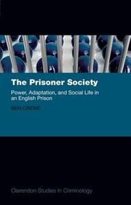 The Prisoner Society: Power, Adaptation and Social Life in an English Prison - Ben Crewe - cover