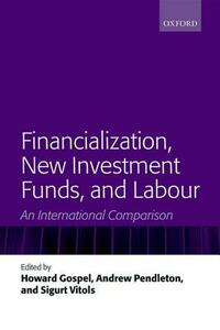 Financialization, New Investment Funds, and Labour: An International Comparison - cover