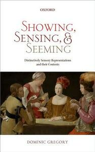 Showing, Sensing, and Seeming: Distinctively Sensory Representations and their Contents - Dominic Gregory - cover