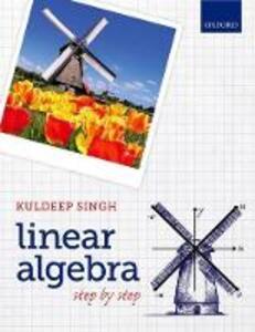 Linear Algebra: Step by Step - Kuldeep Singh - cover