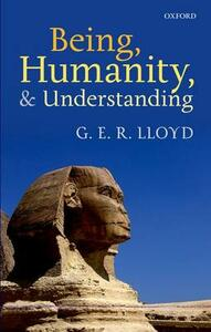 Being, Humanity, and Understanding: Studies in Ancient and Modern Societies - G. E. R. Lloyd - cover