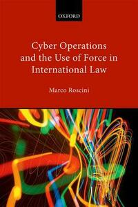 Cyber Operations and the Use of Force in International Law - Marco Roscini - cover