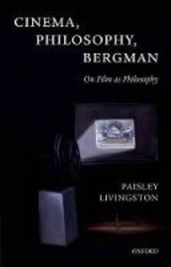 Cinema, Philosophy, Bergman: On Film as Philosophy - Paisley Livingston - cover