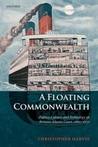 A Floating Commonwealth: Politics, Culture, and Technology on Britain's Atlantic Coast, 1860-1930 - Christopher Harvie - cover