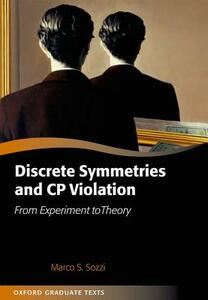 Discrete Symmetries and CP Violation: From Experiment to Theory - Marco Sozzi - cover