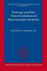 Entropy and the Time Evolution of Macroscopic Systems - Walter T. Grandy - cover