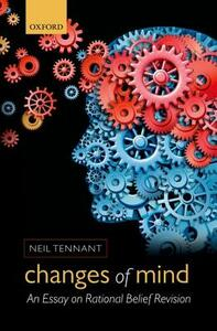 Changes of Mind: An Essay on Rational Belief Revision - Neil Tennant - cover