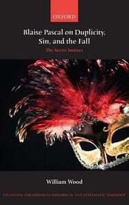 Blaise Pascal on Duplicity, Sin, and the Fall: The Secret Instinct - William Wood - cover