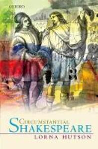Circumstantial Shakespeare - Lorna Hutson - cover