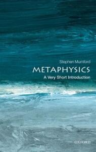 Metaphysics: A Very Short Introduction - Stephen Mumford - cover