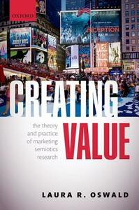 Creating Value: The Theory and Practice of Marketing Semiotics Research - Laura R. Oswald - cover
