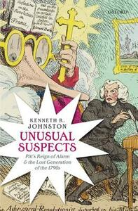 Unusual Suspects: Pitt's Reign of Alarm and the Lost Generation of the 1790s - Kenneth R. Johnston - cover