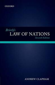 Brierly's Law of Nations: An Introduction to the Role of International Law in International Relations - Andrew Clapham - cover