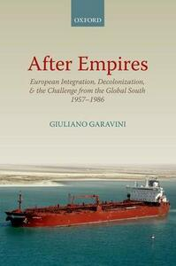 After Empires: European Integration, Decolonization, and the Challenge from the Global South 1957-1986 - Giuliano Garavini - cover