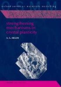 Strengthening Mechanisms in Crystal Plasticity - Ali S. Argon - cover