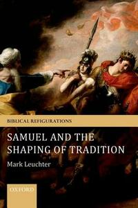 Samuel and the Shaping of Tradition - Mark Leuchter - cover