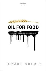 Oil for Food: The Global Food Crisis and the Middle East - Eckart Woertz - cover