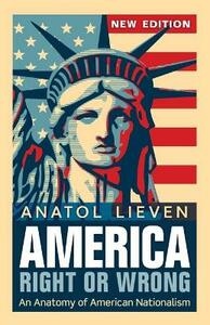 America Right or Wrong: An Anatomy of American Nationalism NEW EDITION - Anatol Lieven - cover