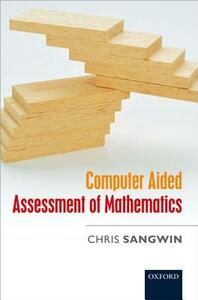 Computer Aided Assessment of Mathematics - Chris Sangwin - cover