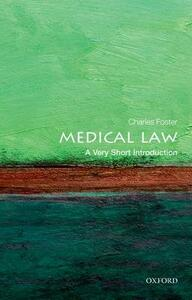 Medical Law: A Very Short Introduction - Charles Foster - cover