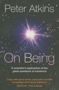 On Being: A scientist's exploration of the great questions of existence - Peter Atkins - cover