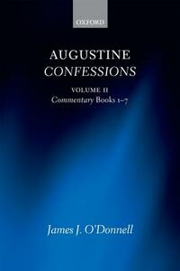 Augustine Confessions: Augustine Confessions: Volume 2: Commentary, Books 1-7 - James J. O'Donnell - cover