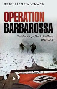 Operation Barbarossa: Nazi Germany's War in the East, 1941-1945 - Christian Hartmann - cover