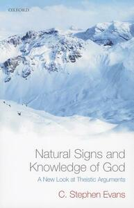 Natural Signs and Knowledge of God: A New Look at Theistic Arguments - C. Stephen Evans - cover