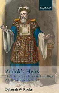Zadok's Heirs: The Role and Development of the High Priesthood in Ancient Israel - Deborah W. Rooke - cover