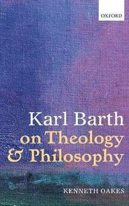 Karl Barth on Theology and Philosophy - Kenneth Oakes - cover