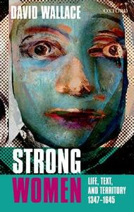Strong Women: Life, Text, and Territory 1347-1645 - David Wallace - cover