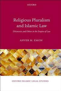 Religious Pluralism and Islamic Law: Dhimmis and Others in the Empire of Law - Anver M. Emon - cover