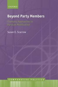 Beyond Party Members: Changing Approaches to Partisan Mobilization - Susan E. Scarrow - cover