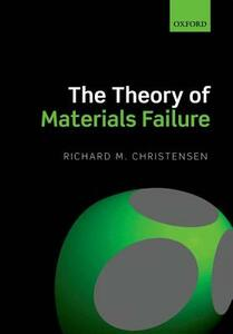 The Theory of Materials Failure - Richard M. Christensen - cover