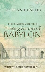 The Mystery of the Hanging Garden of Babylon: An Elusive World Wonder Traced - Stephanie Dalley - cover