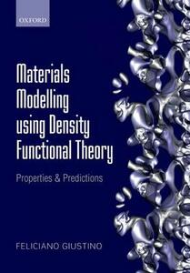 Materials Modelling using Density Functional Theory: Properties and Predictions - Feliciano Giustino - cover