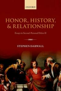 Honor, History, and Relationship: Essays in Second-Personal Ethics II - Stephen Darwall - cover
