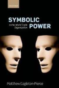 Symbolic Power  in the World Trade Organization - Matthew Eagleton-Pierce - cover
