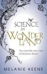 Science in Wonderland: The scientific fairy tales of Victorian Britain - Melanie Keene - cover