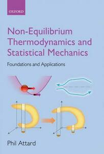 Non-equilibrium Thermodynamics and Statistical Mechanics: Foundations and Applications - Phil Attard - cover