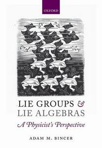 Lie Groups and Lie Algebras - A Physicist's Perspective - Adam M. Bincer - cover