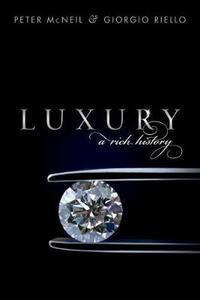 Luxury: A Rich History - Giorgio Riello,Peter McNeil - cover