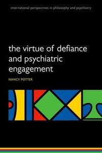 The Virtue of Defiance and Psychiatric Engagement - Nancy Nyquist Potter - cover
