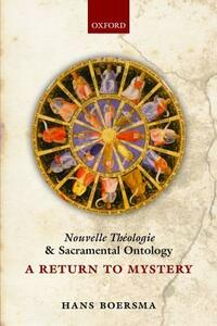 Nouvelle Theologie and Sacramental Ontology: A Return to Mystery - Hans Boersma - cover