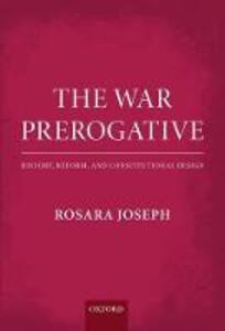 The War Prerogative: History, Reform, and Constitutional Design - Rosara Joseph - cover