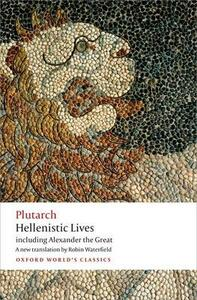 Hellenistic Lives: including Alexander the Great - Plutarch - cover