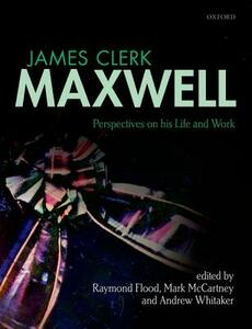 James Clerk Maxwell: Perspectives on his Life and Work - cover
