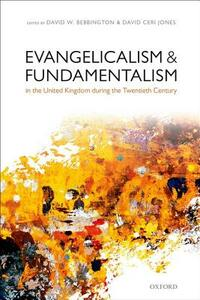 Evangelicalism and Fundamentalism in the United Kingdom during the Twentieth Century - cover