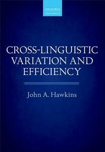 Cross-Linguistic Variation and Efficiency - John A. Hawkins - cover