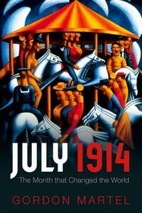 The Month that Changed the World: July 1914 - Gordon Martel - cover